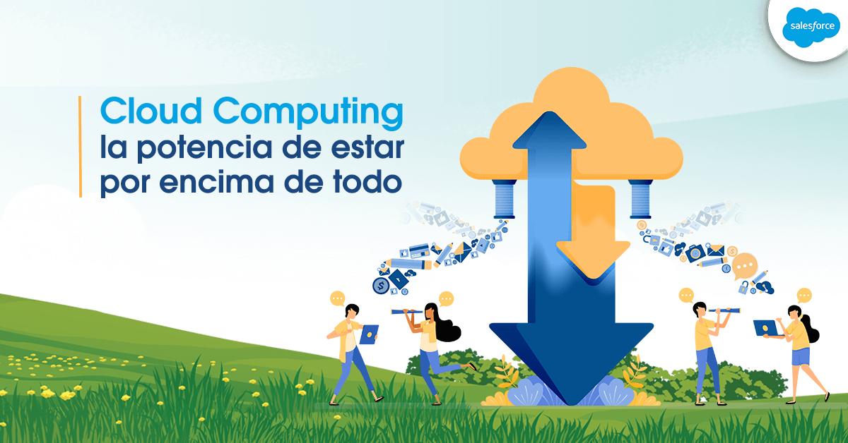 Cloud Computing: la potencia de estar por encima de todo