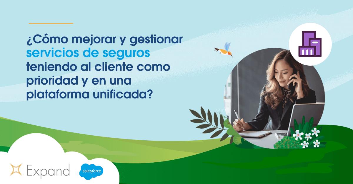 ¿Cómo mejorar y gestionar servicios de seguros teniendo al cliente como prioridad y en una plataforma unificada?